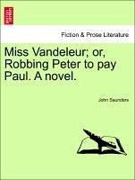 Miss Vandeleur or, Robbing Peter to pay Paul. A novel. Vol. I - Saunders, John