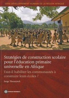 Strategies de Construction Scolaire Pour L'Education Primaire Universelle En Afrique: Faut-Il Habiliter Les Communautes a Construire Leurs Ecoles? - Theunynck, Serge