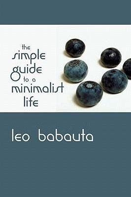 The simple guide to a minimalist life von leo babauta for Minimalist leben