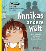 Annikas andere Welt - Hilfe für Kinder psychisch kranker Eltern - Eder, Sigrun; Rebhandl-Schartner, Petra; Gasser, Evi