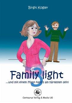 Family light 3...und mit einem Mann kann´s am härtesten sein! - Kogler, Birgit