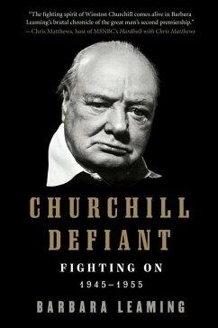 Churchill Defiant: Fighting On: 1945-1955 - Leaming, Barbara