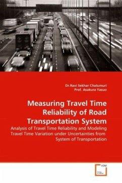 Measuring Travel Time Reliability of Road Transportation System - Chalumuri, Ravi Sekhar; Yasuo, Asakura