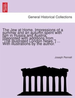 """The Jew at Home. Impressions of a summer and an autumn spent with him in Russia and Austria. [Reprinted with additions from """"The Illustrated London News.""""] ... With illustrations by the author."""
