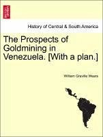 The Prospects of Goldmining in Venezuela. [With a Plan.]