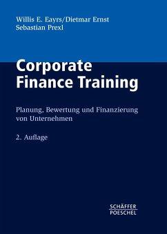Corporate Finance Training - Eayrs, Willis E.; Ernst, Dietmar; Prexl, Sebastian