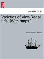 Varieties of Vice-Regal Life.VOL.I [With maps.] - Denison, William Thomas