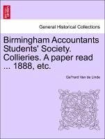 Birmingham Accountants Students' Society. Collieries. A paper read ... 1888, etc. - Van de Linde, Gerard
