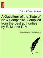 A Gazetteer of the State of New Hampshire. Compiled from the best authorities by E. M. and P. M. - Merrill, Eliphalet Merrill, Phinehas