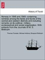 Norway in 1848 and 1849: containing rambles among the fjelds and fjords of the central and western districts and including remarks on its political, military, ecclesiastical and social organization. With extracts from the Journals of M. S. Biddulph.