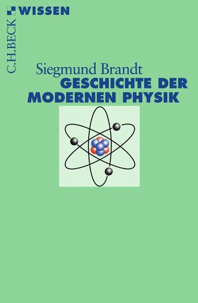 Geschichte der modernen Physik - Brandt, Siegmund