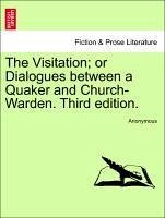 The Visitation or Dialogues between a Quaker and Church-Warden. Third edition. - Anonymous