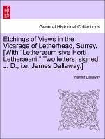 """Etchings of Views in the Vicarage of Letherhead, Surrey. [With """"Lether Um Sive Horti Lether Ani."""" Two Letters, Signed: J. D., i.e. James Dallaway.]"""