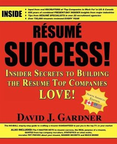 Resume Success: Insider Secrets to Building the Resume Top Companies Love! - Gardner, David Joseph