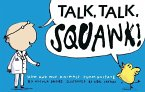 Talk, Talk, Squawk!: A Human's Guide to Animal Communication