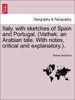 Italy, with sketches of Spain and Portugal. (Vathek: an Arabian tale. With notes, critical and explanatory.). - Beckford, William