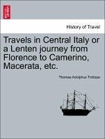 Travels In Central Italy Or A Lenten Journey From Florence To Camerino, Macerata, Etc.
