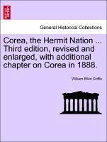 Corea, the Hermit Nation ... Third edition, revised and enlarged, with additional chapter on Corea in 1888.