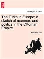 The Turks in Europe: A Sketch of Manners and Politics in the Ottoman Empire.