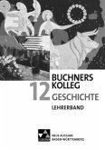 Buchners Kolleg Geschichte 12. Neue Ausgabe Baden-Württemberg Lehrerband