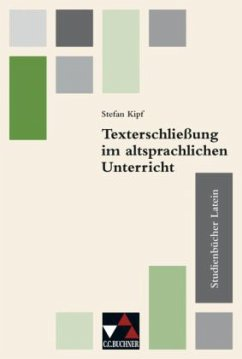 Studienbücher Latein 3. Texterschließung im altsprachlichen Unterricht - Kipf, Stefan; Kurig, Asmus; Schaefer-Franke, Ruth; Schauer, Markus