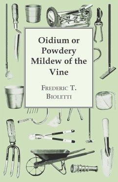 Oidium or Powdery Mildew of the Vine - Bioletti, Frederic T.
