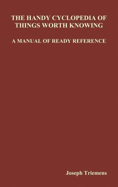 The Handy Cyclopedia of Things Worth Knowing a Manual of Ready Reference - Triemens, Joseph