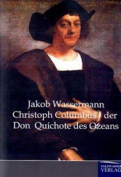 Christoph Columbus - der Don Quichote des Ozeans - Wassermann, Jakob