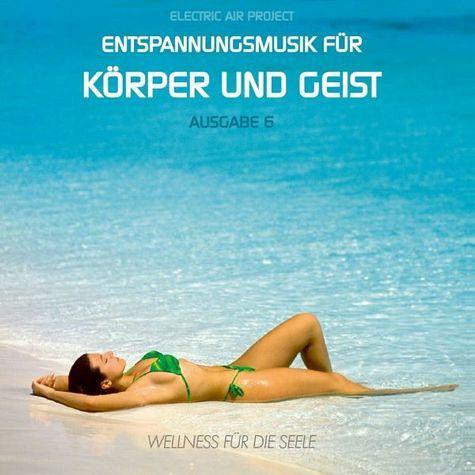 Entspannungsmusik für Körper und Geist, Audio-CD. Tl.6 - Electric Air Project 6