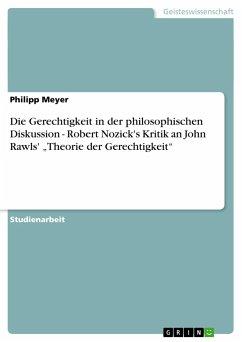Die Gerechtigkeit in der philosophischen Diskussion - Robert Nozick's Kritik an John Rawls'