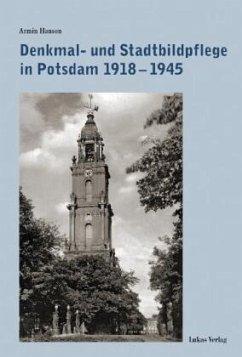 Denkmal- und Stadtbildpflege in Potsdam 1918-1945 - Hanson, Armin
