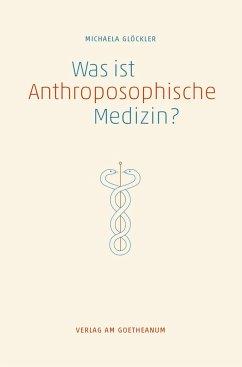 Was ist anthroposophische Medizin? - Glöckler, Michaela