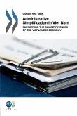 Cutting Red Tape Administrative Simplification in Viet Nam: Supporting the Competitiveness of the Vietnamese Economy