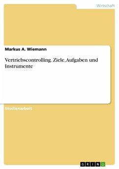 Vertriebscontrolling. Ziele, Aufgaben und Instrumente - Wiemann, Markus A.