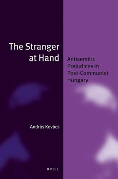 The Stranger at Hand: Antisemitic Prejudices in Post-Communist Hungary (Jewish Identities in a Changing World, Band 15)