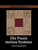 Die Praxis meines Systems - Nimzowitsch, Aaron
