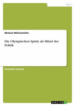 Die Olympischen Spiele als Mittel der Politik - Wälischmiller, Michael