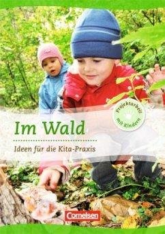 Projektarbeit mit Kindern: Im Wald: Ideen für die Kita-Praxis ab 5 Jahren. Buch