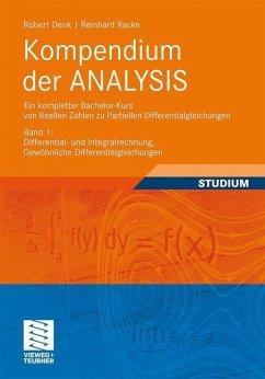 Kompendium der ANALYSIS - Ein kompletter Bachelor-Kurs von Reellen Zahlen zu Partiellen Differentialgleichungen - Denk, Robert; Racke, Reinhard