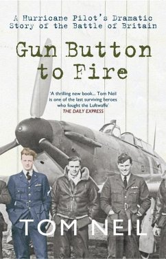 Gun Button to Fire: A Hurricane Pilot's Dramatic Story of the Battle of Britain - Neil, Tom