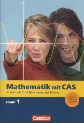 Mathematik mit CAS 1. CAS-Arbeitsheft Bd.1 - Sinzinger, Michael; Seidel, Korbinian; Fritsche, Frank; Bichler, Ewald; Arnold, Elisabeth