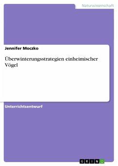 Überwinterungsstrategien einheimischer Vögel - Moczko, Jennifer