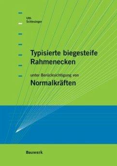 Typisierte biegesteife Rahmenecken - Uth, Hans-Joachim; Schlesinger, Felix