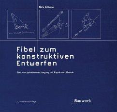 Fibel zum konstruktiven Entwerfen - Althaus, Dirk