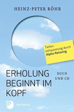 Erholung beginnt im Kopf - Röhr, Heinz-Peter