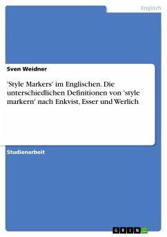 'Style Markers' im Englischen. Die unterschiedlichen Definitionen von 'style markern' nach Enkvist, Esser und Werlich - Weidner, Sven