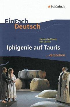 Iphigenie auf Tauris. EinFach Deutsch ...verstehen - Goethe, Johann Wolfgang von; Fuchs, Michael