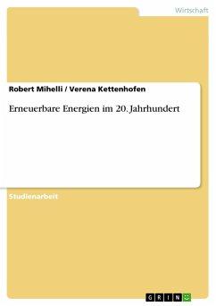 Erneuerbare Energien im 20. Jahrhundert - Kettenhofen, Verena; Mihelli, Robert
