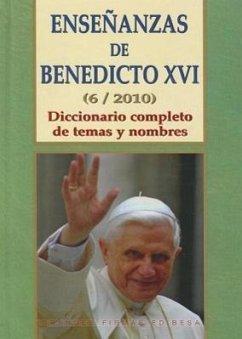 Ensenanzas de Benedicto XVI. Tomo 6: Ano 2010: Diccionario Completo de Temas y Nombres - Benedicto XVI