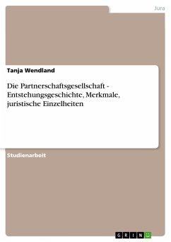 Die Partnerschaftsgesellschaft - Entstehungsgeschichte, Merkmale, juristische Einzelheiten